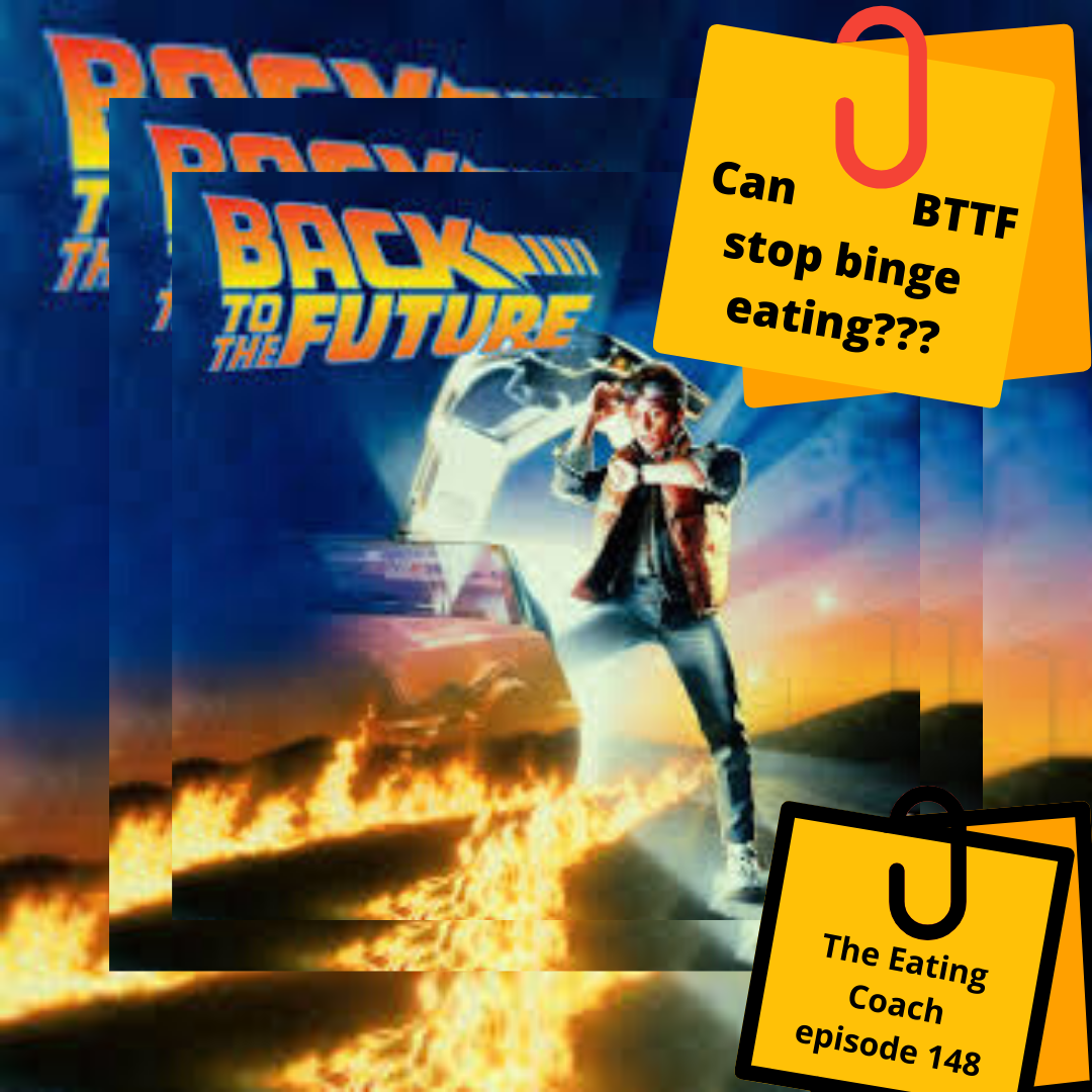 Back To The Future Helps You Stop Binge Eating (EC 148)